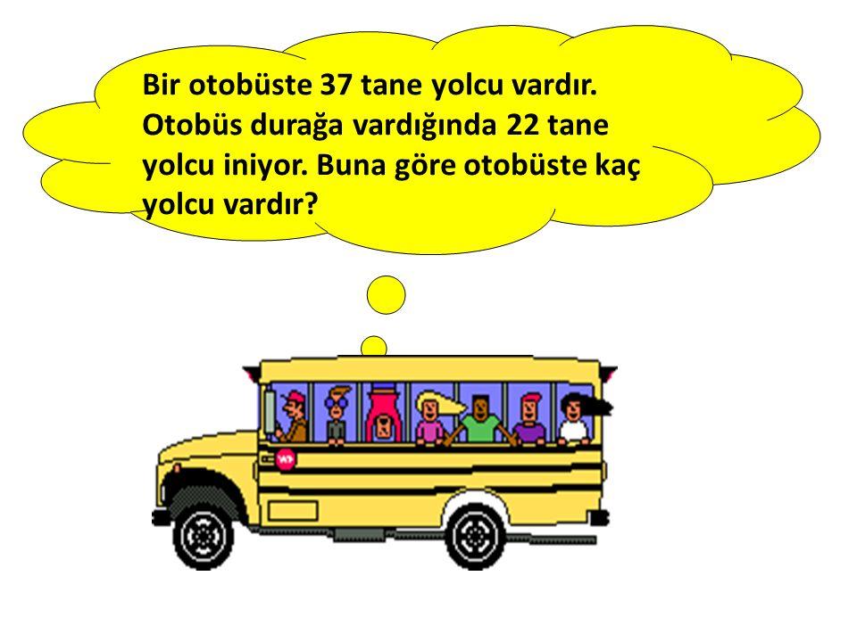 Bir otobüste 37 tane yolcu vardır