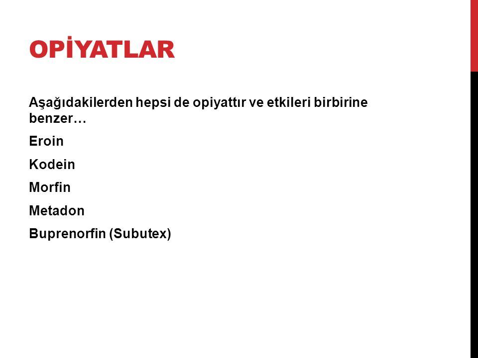Opİyatlar Aşağıdakilerden hepsi de opiyattır ve etkileri birbirine benzer… Eroin Kodein Morfin Metadon Buprenorfin (Subutex)