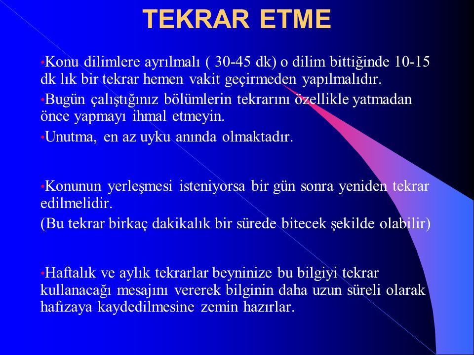 TEKRAR ETME Konu dilimlere ayrılmalı ( 30-45 dk) o dilim bittiğinde 10-15 dk lık bir tekrar hemen vakit geçirmeden yapılmalıdır.