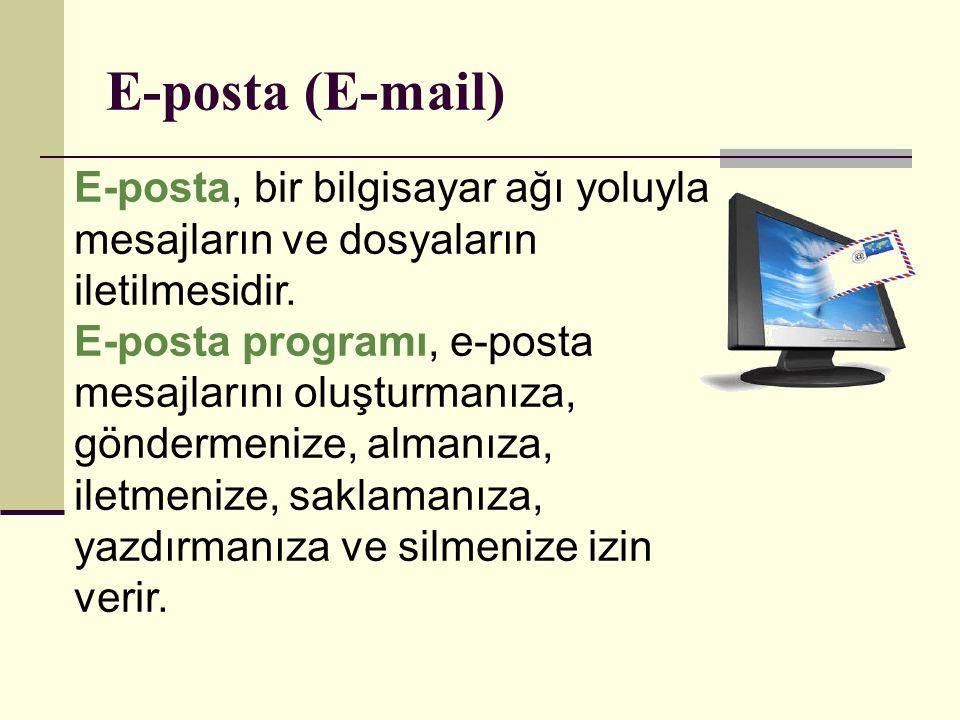 E-posta (E-mail) E-posta, bir bilgisayar ağı yoluyla mesajların ve dosyaların iletilmesidir.