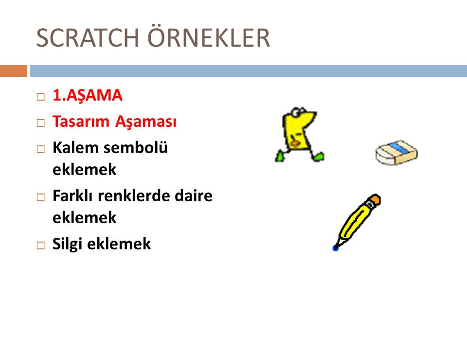 SCRATCH ÖRNEKLER 1.AŞAMA Tasarım Aşaması Kalem sembolü eklemek