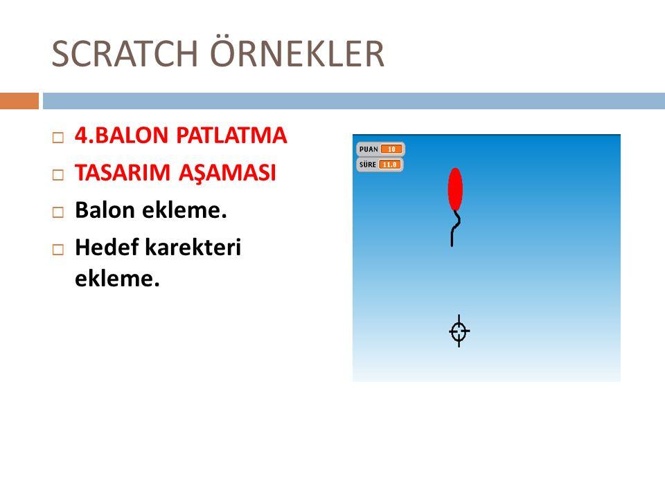 SCRATCH ÖRNEKLER 4.BALON PATLATMA TASARIM AŞAMASI Balon ekleme.