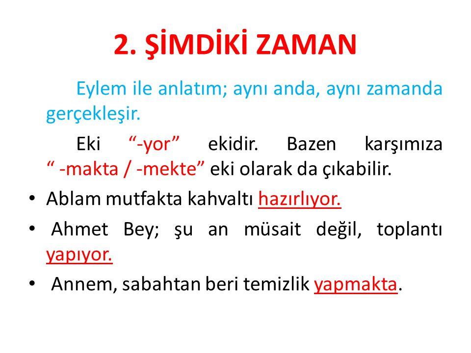 2. ŞİMDİKİ ZAMAN Eylem ile anlatım; aynı anda, aynı zamanda gerçekleşir.