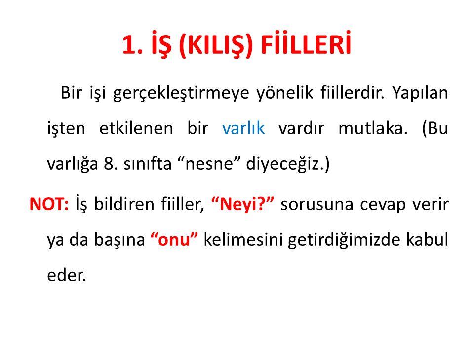 1. İŞ (KILIŞ) FİİLLERİ