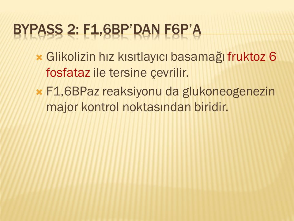 Bypass 2: F1,6BP'dan F6P'a Glikolizin hız kısıtlayıcı basamağı fruktoz 6 fosfataz ile tersine çevrilir.