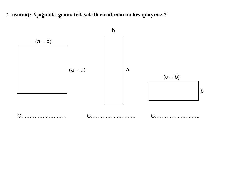 1. aşama): Aşağıdaki geometrik şekillerin alanlarını hesaplayınız