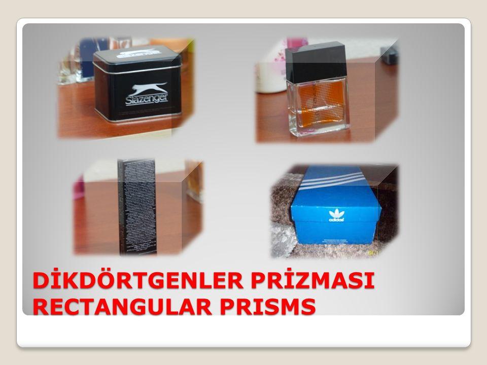 DİKDÖRTGENLER PRİZMASI RECTANGULAR PRISMS