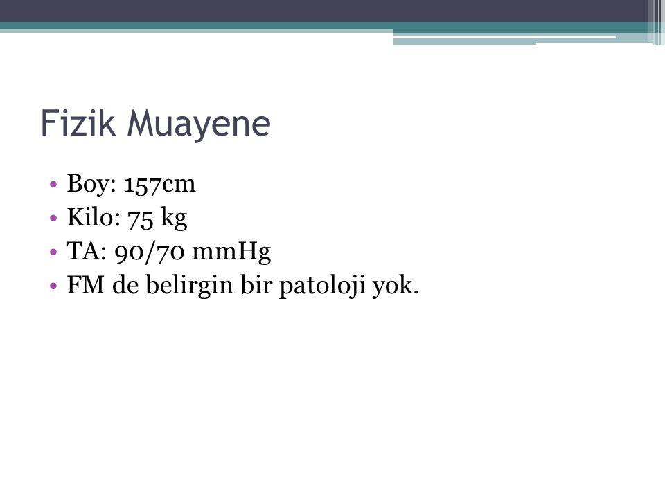 Fizik Muayene Boy: 157cm Kilo: 75 kg TA: 90/70 mmHg