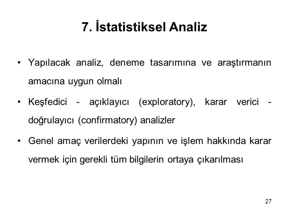 7. İstatistiksel Analiz Yapılacak analiz, deneme tasarımına ve araştırmanın amacına uygun olmalı.