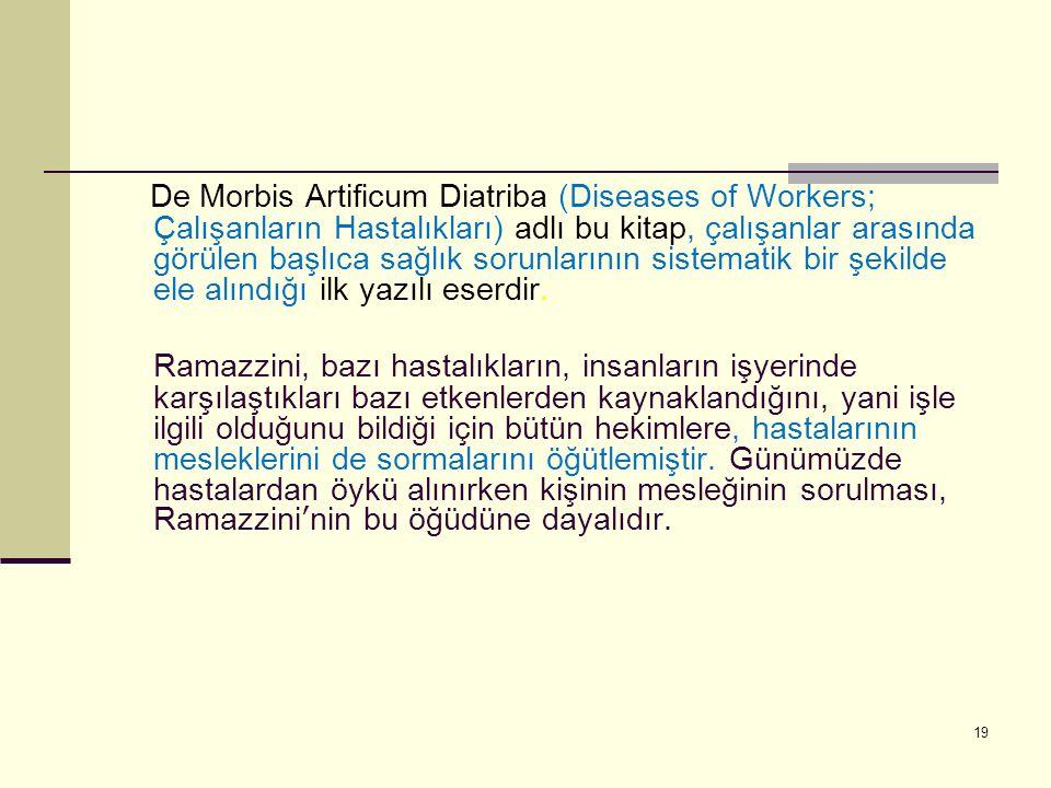 De Morbis Artificum Diatriba (Diseases of Workers; Çalışanların Hastalıkları) adlı bu kitap, çalışanlar arasında görülen başlıca sağlık sorunlarının sistematik bir şekilde ele alındığı ilk yazılı eserdir.