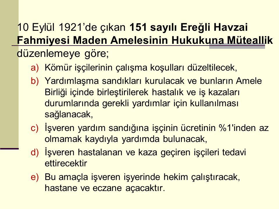 10 Eylül 1921'de çıkan 151 sayılı Ereğli Havzai Fahmiyesi Maden Amelesinin Hukukuna Müteallik düzenlemeye göre;