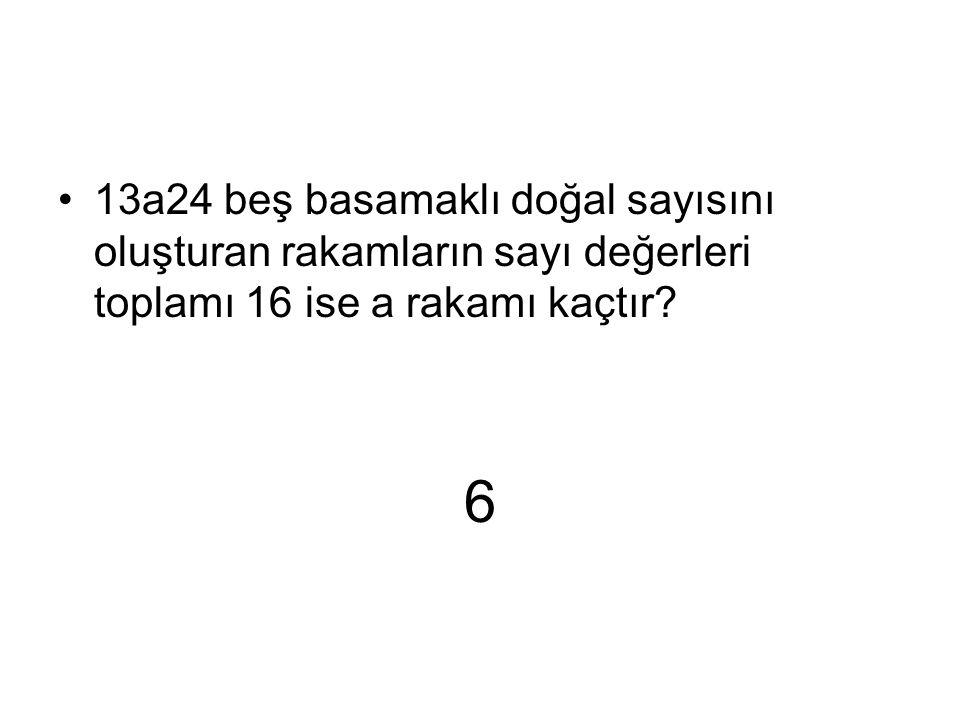 13a24 beş basamaklı doğal sayısını oluşturan rakamların sayı değerleri toplamı 16 ise a rakamı kaçtır