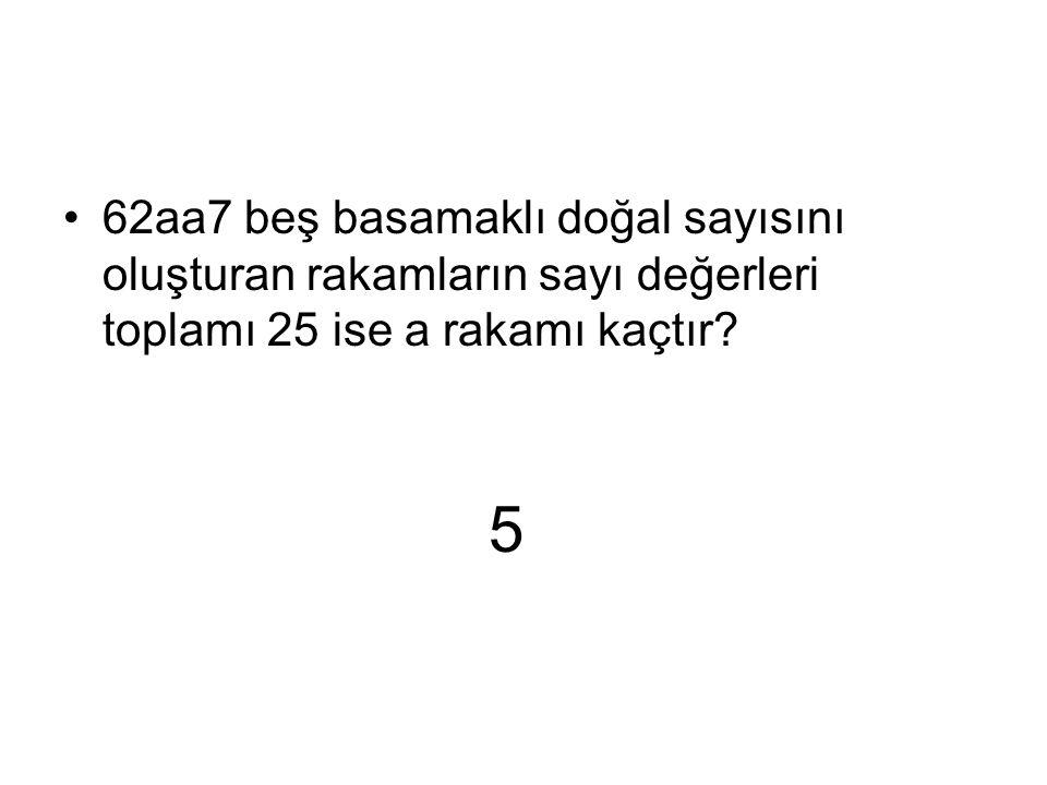62aa7 beş basamaklı doğal sayısını oluşturan rakamların sayı değerleri toplamı 25 ise a rakamı kaçtır