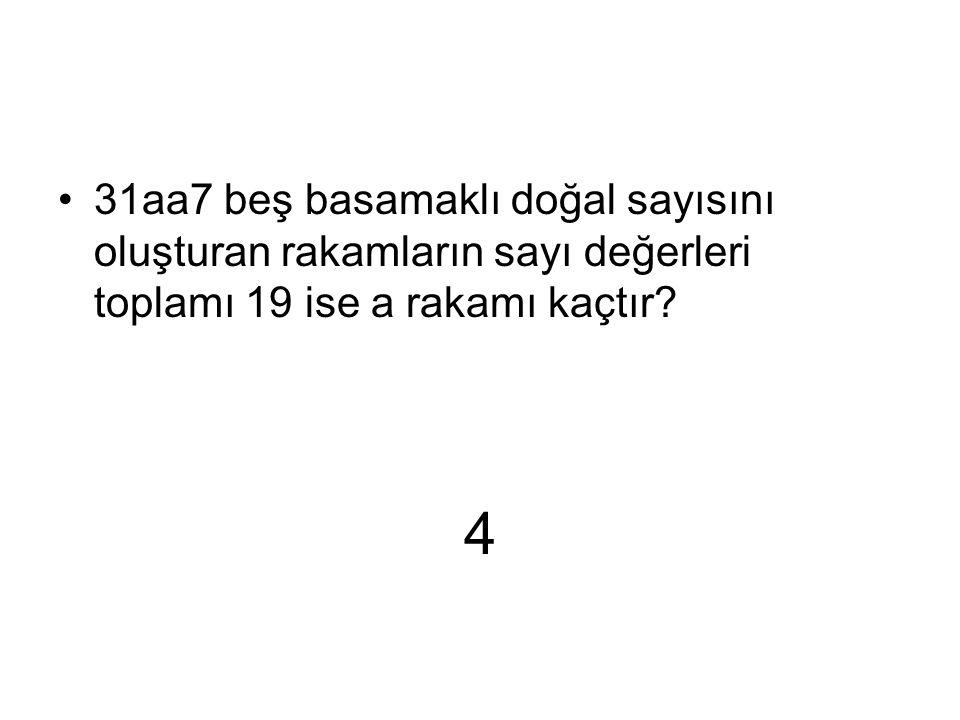 31aa7 beş basamaklı doğal sayısını oluşturan rakamların sayı değerleri toplamı 19 ise a rakamı kaçtır