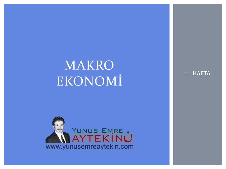 MAKRO EKONOMİ 1. HAFTA
