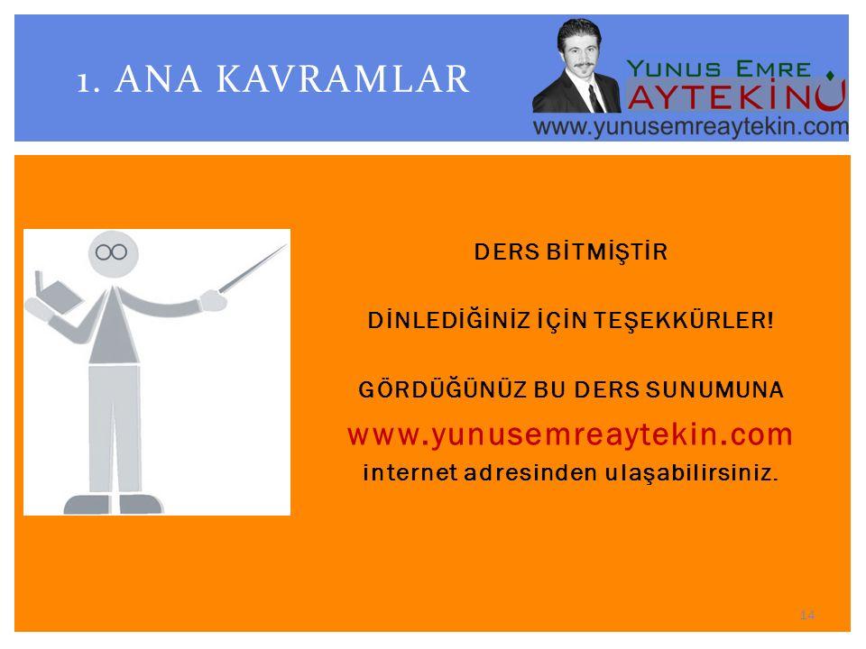 1. ANA KAVRAMLAR www.yunusemreaytekin.com DERS BİTMİŞTİR