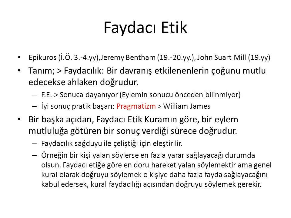 Faydacı Etik Epikuros (İ.Ö. 3.-4.yy),Jeremy Bentham (19.-20.yy.), John Suart Mill (19.yy)