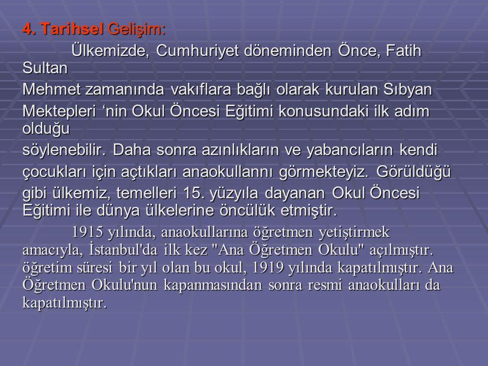 4. Tarihsel Gelişim: Ülkemizde, Cumhuriyet döneminden Önce, Fatih Sultan. Mehmet zamanında vakıflara bağlı olarak kurulan Sıbyan.