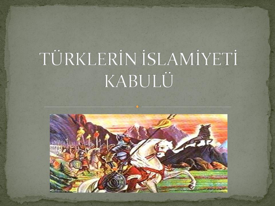 TÜRKLERİN İSLAMİYETİ KABULÜ