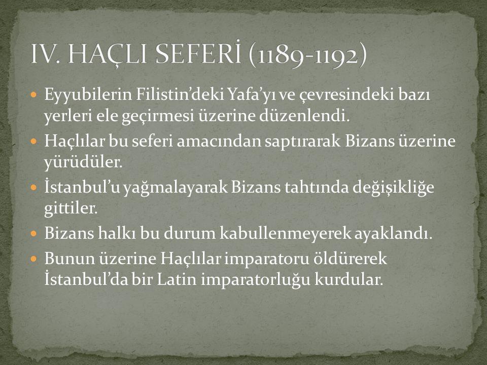 IV. HAÇLI SEFERİ (1189-1192) Eyyubilerin Filistin'deki Yafa'yı ve çevresindeki bazı yerleri ele geçirmesi üzerine düzenlendi.