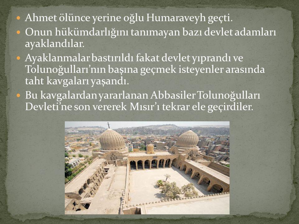 Ahmet ölünce yerine oğlu Humaraveyh geçti.
