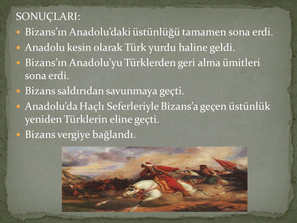 SONUÇLARI: Bizans'ın Anadolu'daki üstünlüğü tamamen sona erdi. Anadolu kesin olarak Türk yurdu haline geldi.