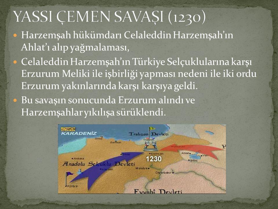 YASSI ÇEMEN SAVAŞI (1230) Harzemşah hükümdarı Celaleddin Harzemşah'ın Ahlat'ı alıp yağmalaması,