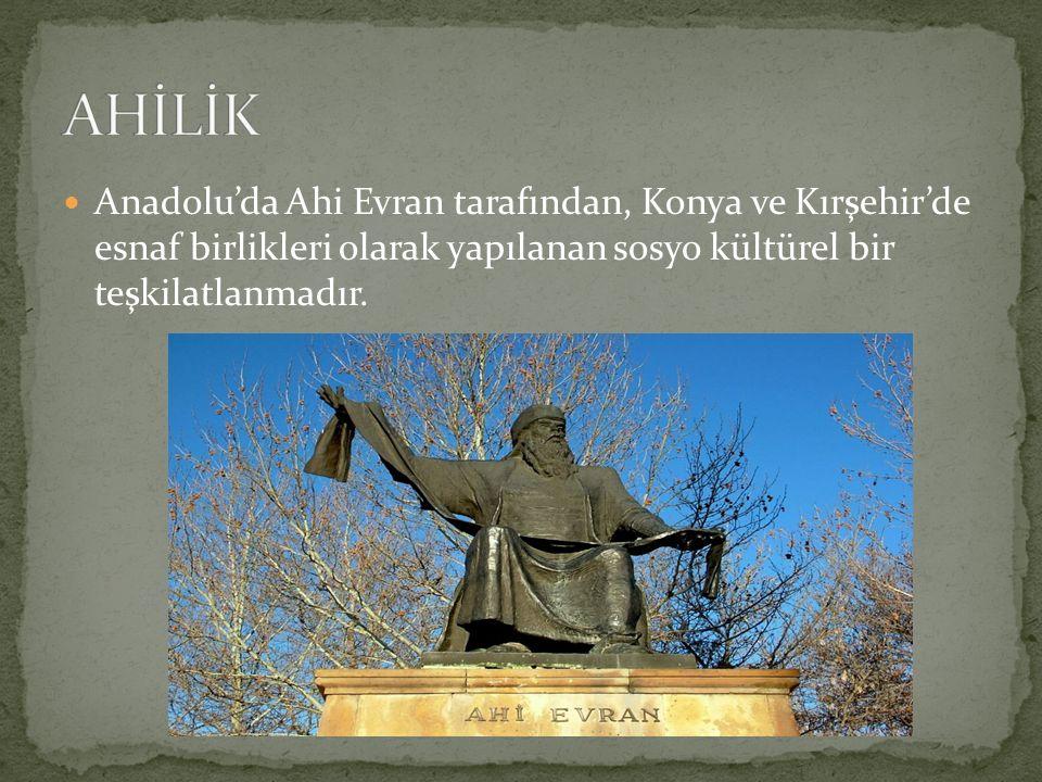 AHİLİK Anadolu'da Ahi Evran tarafından, Konya ve Kırşehir'de esnaf birlikleri olarak yapılanan sosyo kültürel bir teşkilatlanmadır.