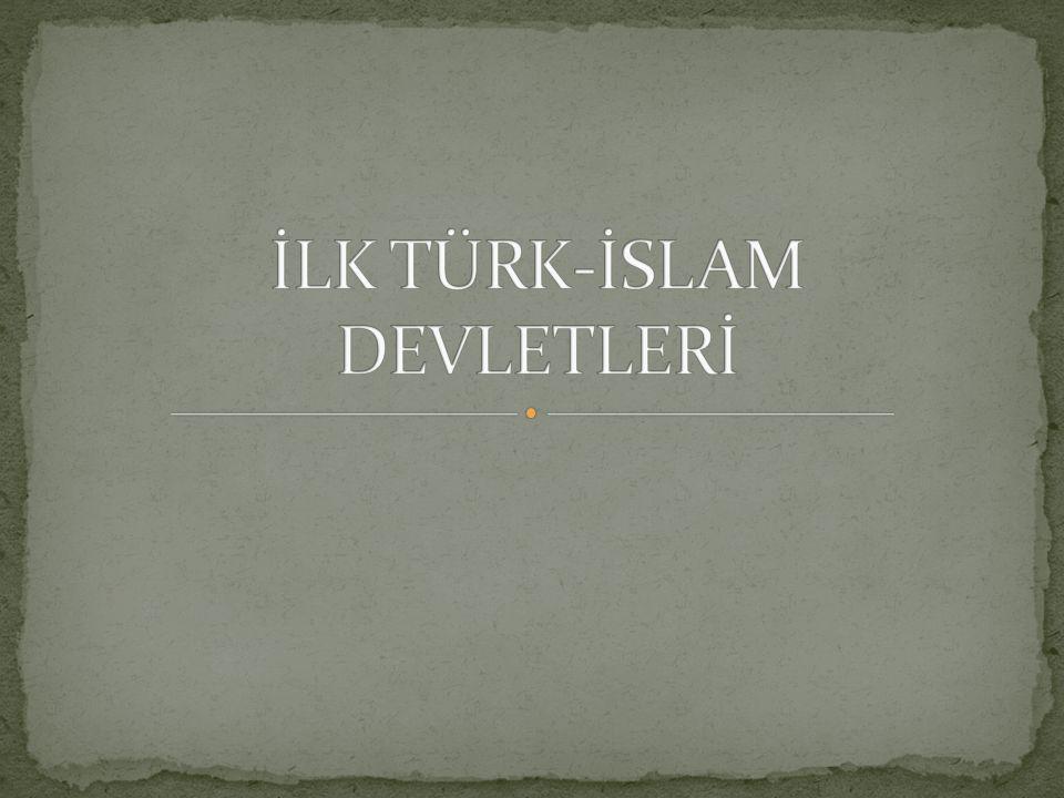 İLK TÜRK-İSLAM DEVLETLERİ