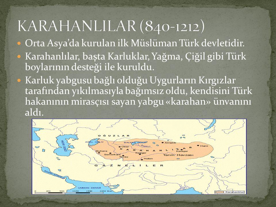 KARAHANLILAR (840-1212) Orta Asya'da kurulan ilk Müslüman Türk devletidir.