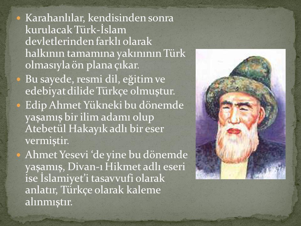 Karahanlılar, kendisinden sonra kurulacak Türk-İslam devletlerinden farklı olarak halkının tamamına yakınının Türk olmasıyla ön plana çıkar.