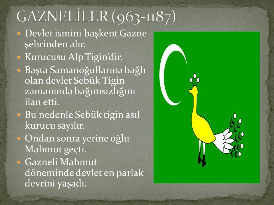 GAZNELİLER (963-1187) Devlet ismini başkent Gazne şehrinden alır.