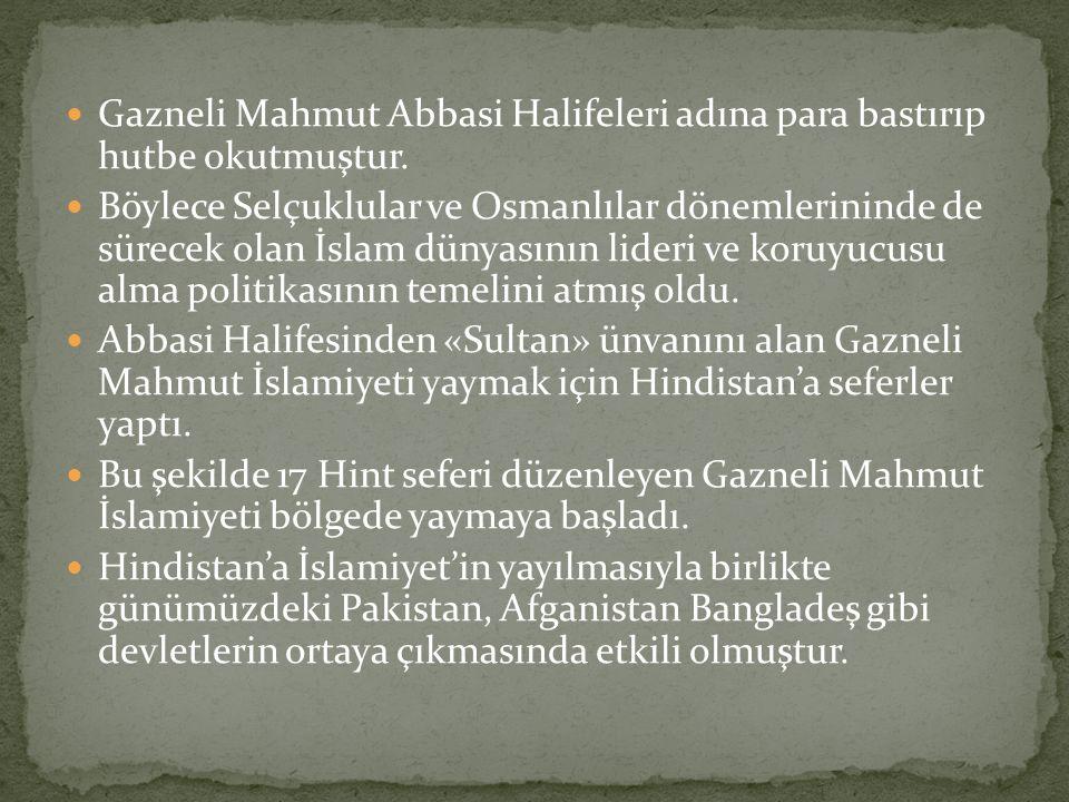 Gazneli Mahmut Abbasi Halifeleri adına para bastırıp hutbe okutmuştur.