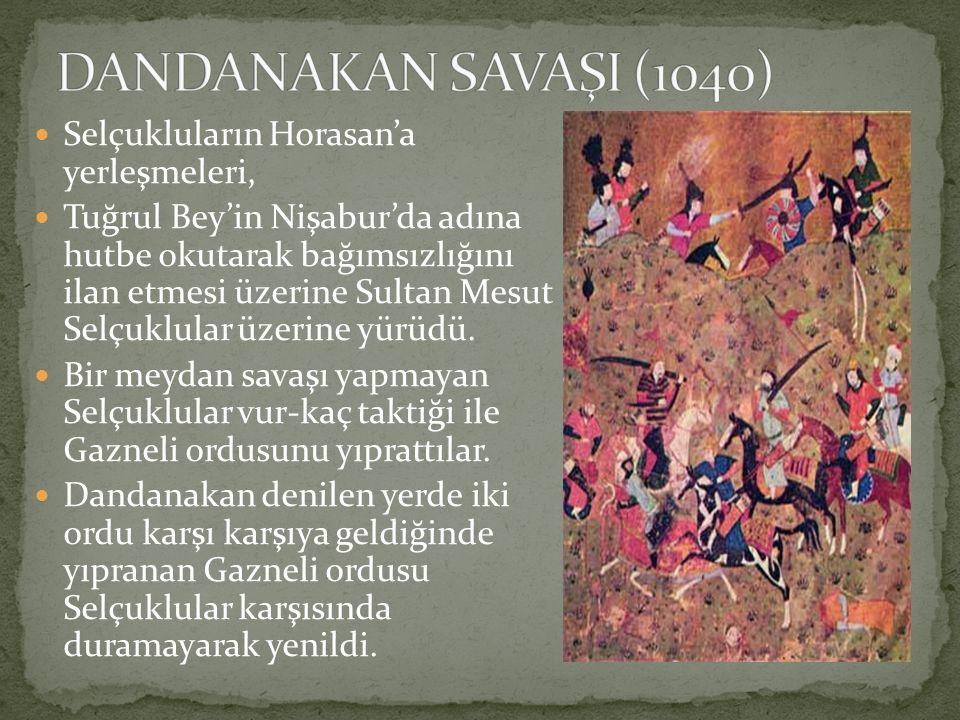 DANDANAKAN SAVAŞI (1040) Selçukluların Horasan'a yerleşmeleri,