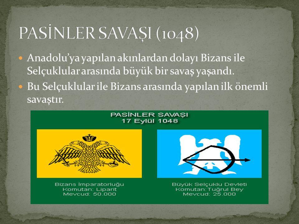 PASİNLER SAVAŞI (1048) Anadolu'ya yapılan akınlardan dolayı Bizans ile Selçuklular arasında büyük bir savaş yaşandı.