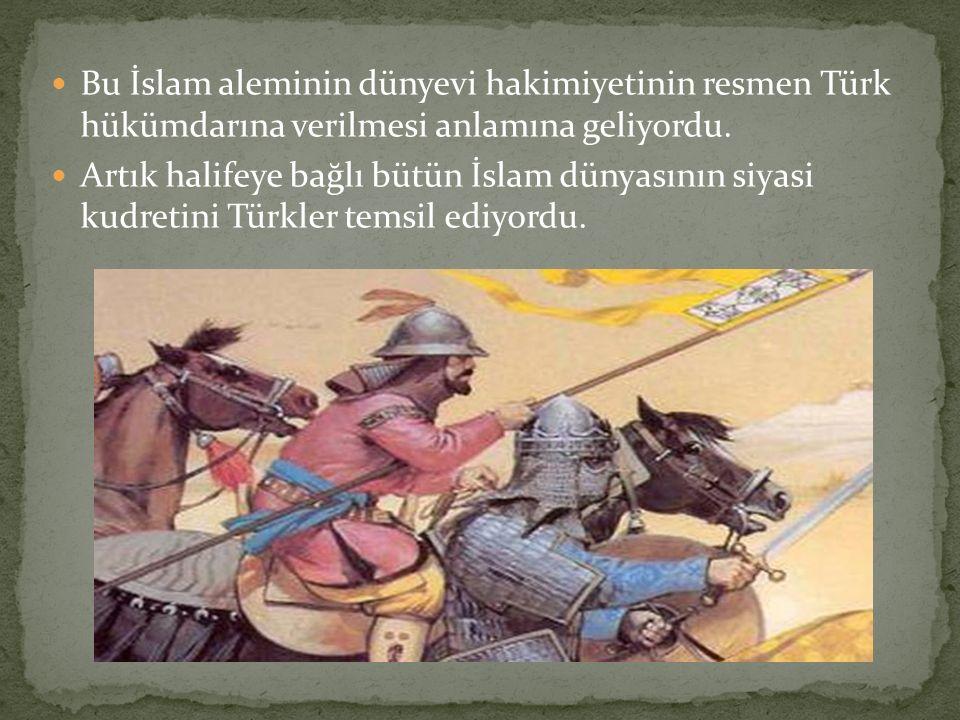 Bu İslam aleminin dünyevi hakimiyetinin resmen Türk hükümdarına verilmesi anlamına geliyordu.