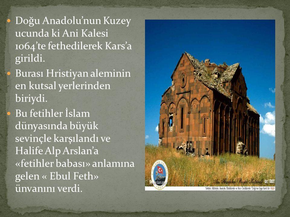 Doğu Anadolu'nun Kuzey ucunda ki Ani Kalesi 1064'te fethedilerek Kars'a girildi.