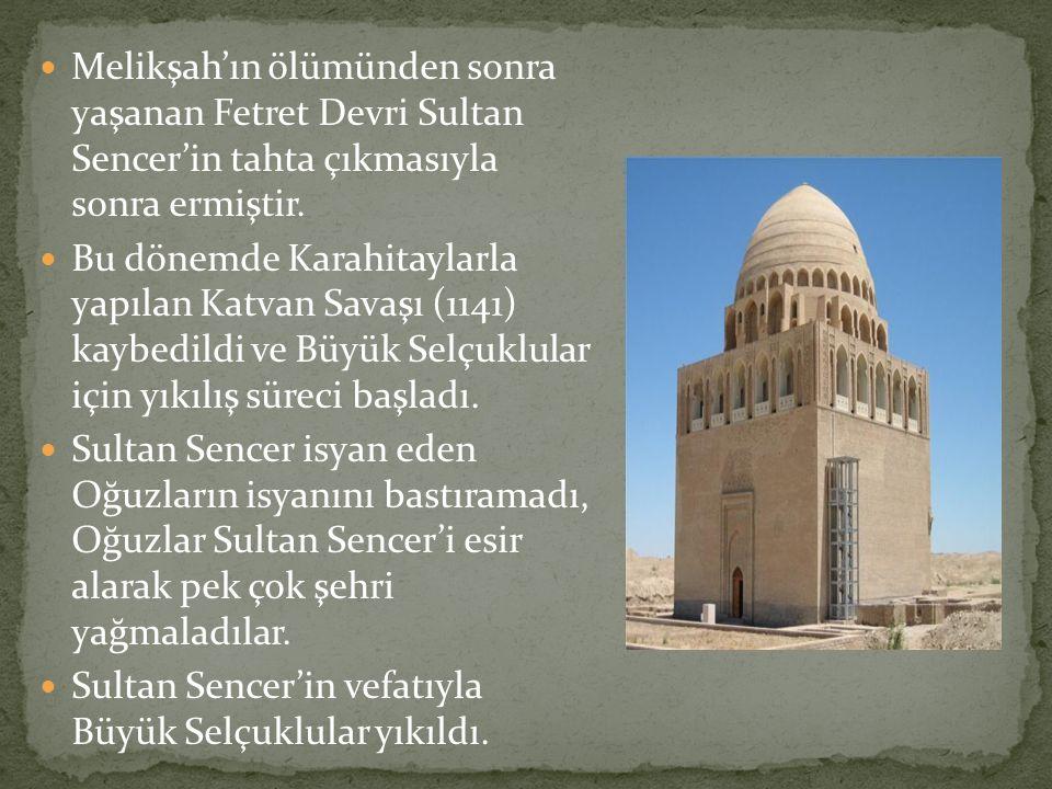 Melikşah'ın ölümünden sonra yaşanan Fetret Devri Sultan Sencer'in tahta çıkmasıyla sonra ermiştir.