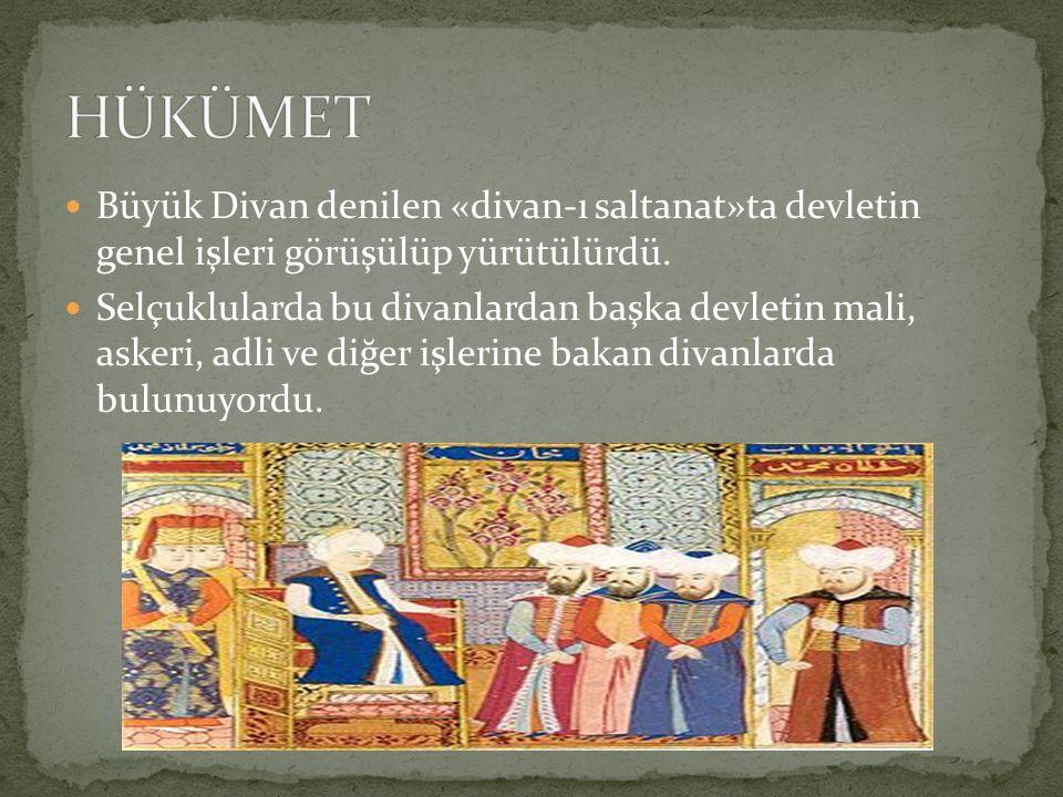 HÜKÜMET Büyük Divan denilen «divan-ı saltanat»ta devletin genel işleri görüşülüp yürütülürdü.
