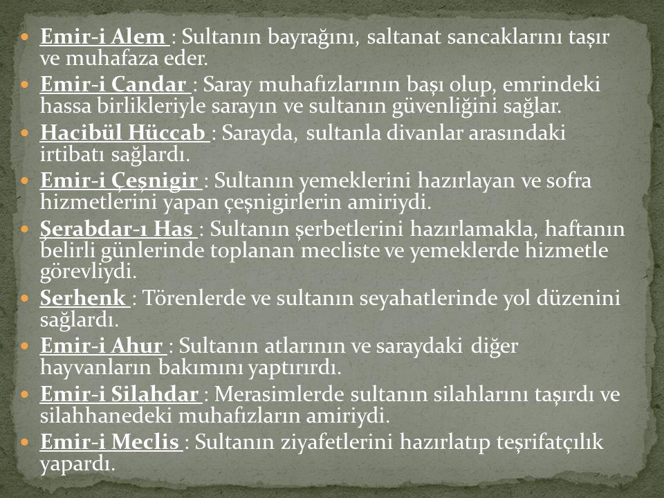 Emir-i Alem : Sultanın bayrağını, saltanat sancaklarını taşır ve muhafaza eder.