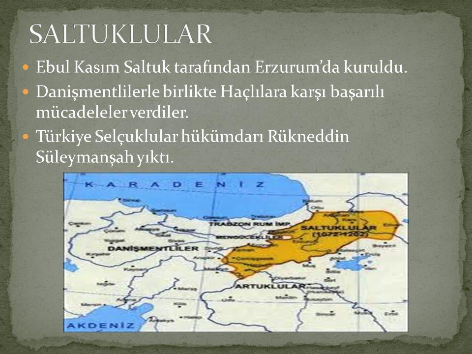 SALTUKLULAR Ebul Kasım Saltuk tarafından Erzurum'da kuruldu.