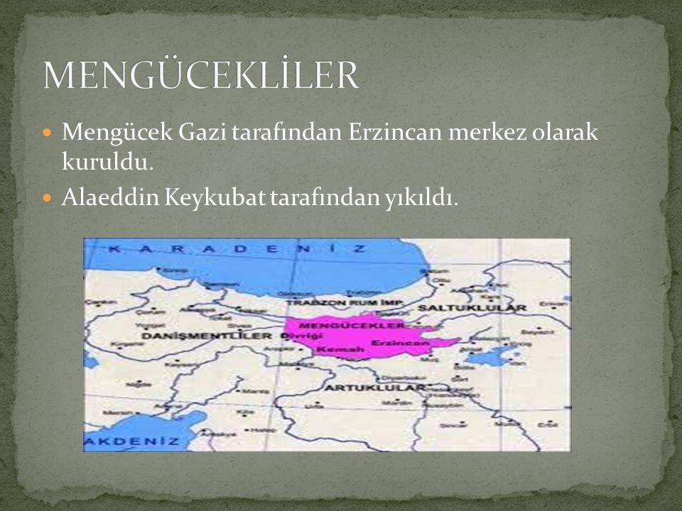 MENGÜCEKLİLER Mengücek Gazi tarafından Erzincan merkez olarak kuruldu.