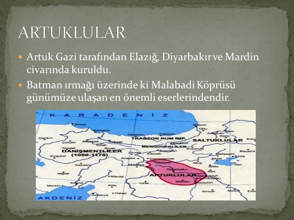 ARTUKLULAR Artuk Gazi tarafından Elazığ, Diyarbakır ve Mardin civarında kuruldu.