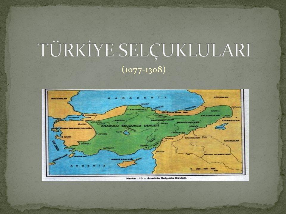 TÜRKİYE SELÇUKLULARI (1077-1308)
