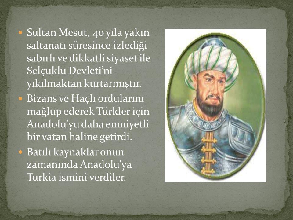 Sultan Mesut, 40 yıla yakın saltanatı süresince izlediği sabırlı ve dikkatli siyaset ile Selçuklu Devleti'ni yıkılmaktan kurtarmıştır.