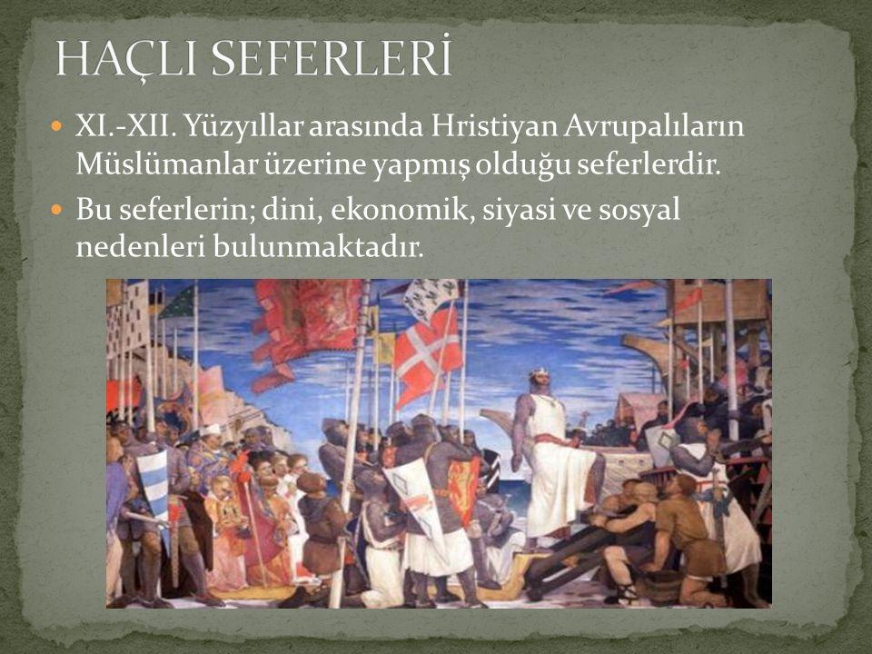 HAÇLI SEFERLERİ XI.-XII. Yüzyıllar arasında Hristiyan Avrupalıların Müslümanlar üzerine yapmış olduğu seferlerdir.