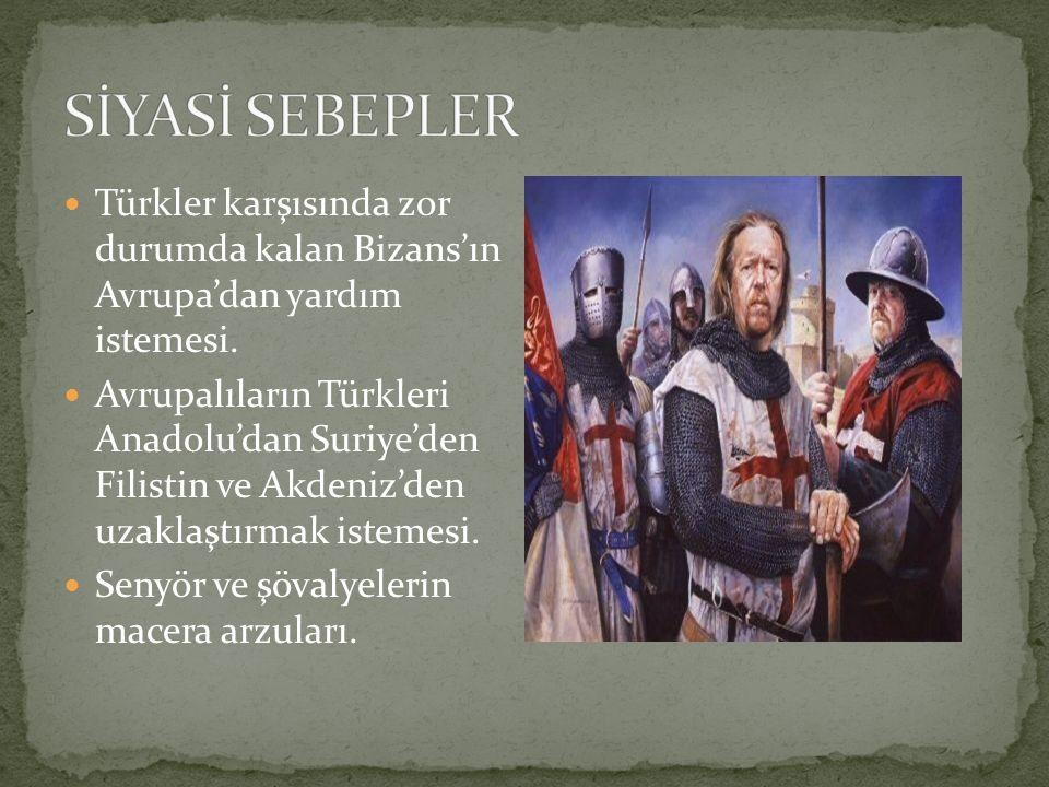 SİYASİ SEBEPLER Türkler karşısında zor durumda kalan Bizans'ın Avrupa'dan yardım istemesi.