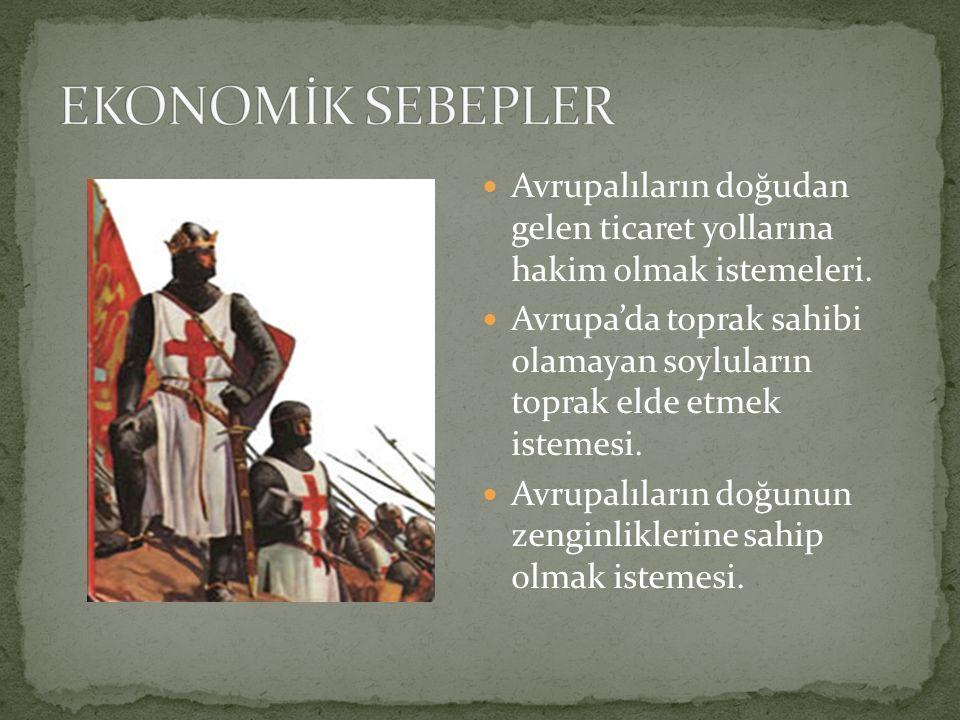 EKONOMİK SEBEPLER Avrupalıların doğudan gelen ticaret yollarına hakim olmak istemeleri.