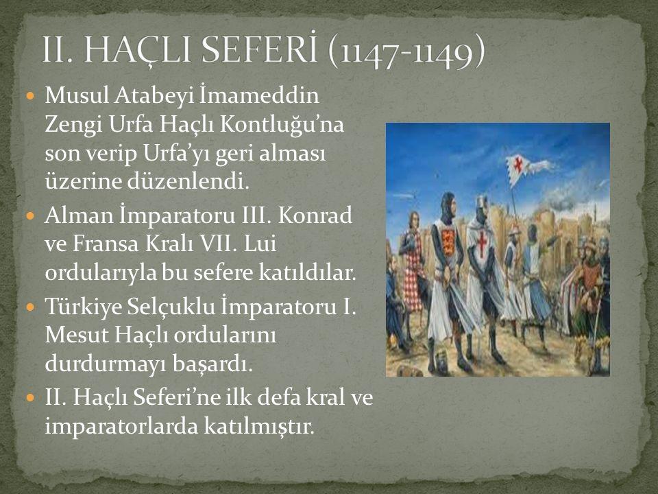 II. HAÇLI SEFERİ (1147-1149) Musul Atabeyi İmameddin Zengi Urfa Haçlı Kontluğu'na son verip Urfa'yı geri alması üzerine düzenlendi.