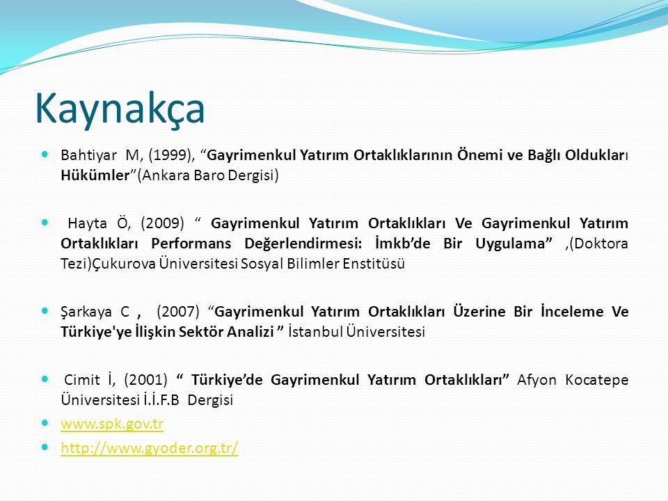 Kaynakça Bahtiyar M, (1999), Gayrimenkul Yatırım Ortaklıklarının Önemi ve Bağlı Oldukları Hükümler (Ankara Baro Dergisi)